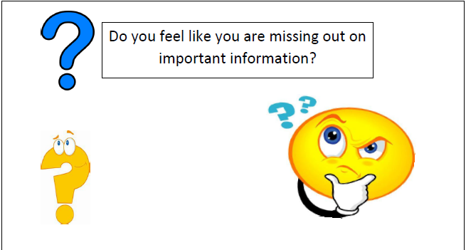Do you feel like you are missing out on important information?